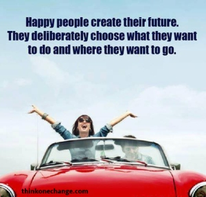 Happy People Create Their Future