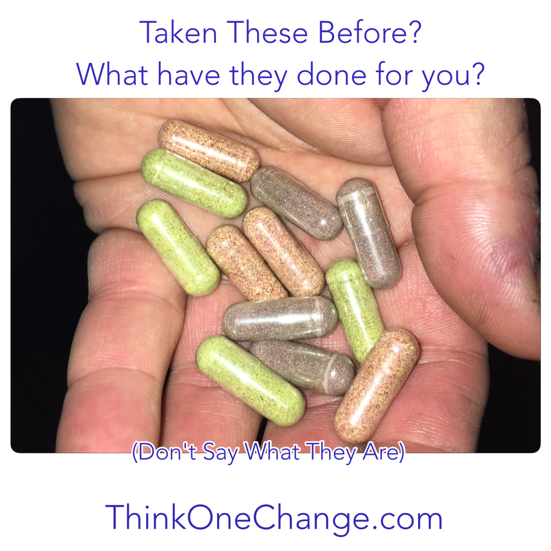 What have these capsules done for you? Shhhh don't say what they are!