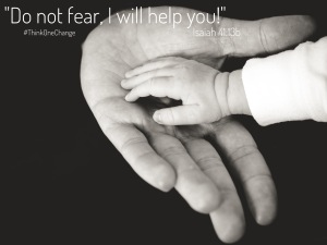 Do not fear, I will help you.  #thinkonechange