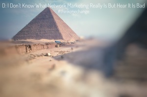 I don't know what network marketing really is but I hear it is bad  #thinkonechange