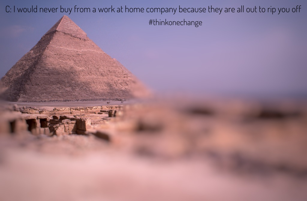 I would never buy from a work at home company because they are out to rip you off  #thinkonechange