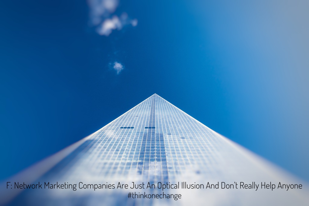 Network marketing companies are just an optical illusion and don't really help anyone.  #thinkonechange