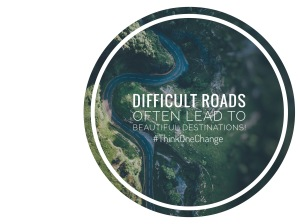 Difficult roads often lead to beautiful destinations!  #thinkonechange