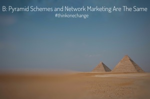 Pyramid schemes and network marketing are the same  #thinkonechange
