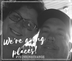 We're going places!  #thinkonechange