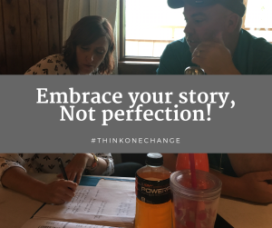 Embrace your story, not perfection!  #thinkonechange