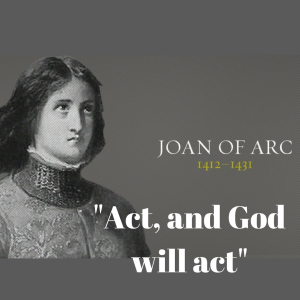 Act, and God will act. -Joan of Arc  #thinkonechange