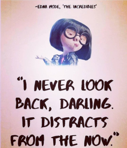 I never look back, darling. It distracts from the now.  #thinkonechange
