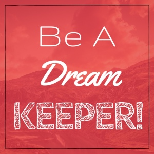 Be a Dream Keeper! #thinkonechange