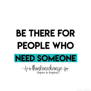 Be There For People Who Need Someone